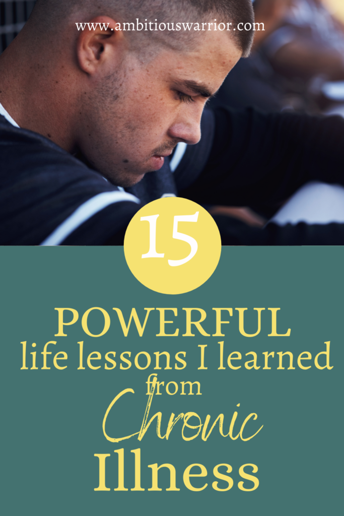 Life lessons learned from living with a chronic illness